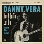 "Danny Vera - Hold On To Let Go / Presure Makes Diamonds  7"""