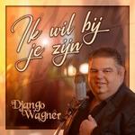 Django Wagner - Ik Wil Bij Je Zijn  CD-Single